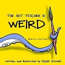 The Art Teacher is Weird