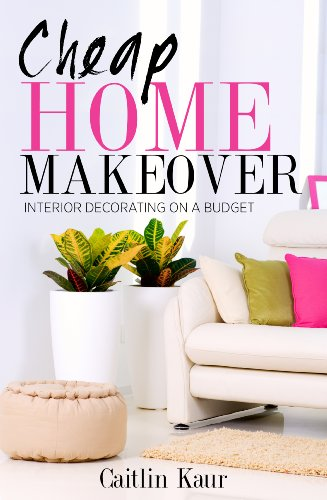 Cheap Home Makeover Interior Decorating On A Budget Ebook Kaur Caitlin Amazon Co Uk Kindle Store