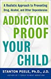 Image of Addiction Proof Your Child: A Realistic Approach to Preventing Drug, Alcohol, and Other Dependencies