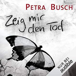 Zeig mir den Tod                   Autor:                                                                                                                                 Petra Busch                               Sprecher:                                                                                                                                 Lutz Riedel                      Spieldauer: 12 Std. und 7 Min.     115 Bewertungen     Gesamt 4,1