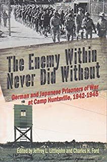 The Enemy Within Never Did Without: German and Japanese Prisoners of War At Camp Huntsville, Texas, 1942-1945