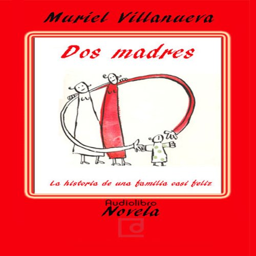 Dos Madres: la Historia de Una Familia Casi Feliz [Two Mothers: The Story of an Almost Happy Family] audiobook cover art