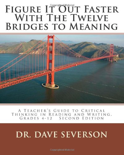 Figure It Out Faster With The Twelve Bridges to Meaning: A Teacher's Guide to Critical Thinking in Reading and Writing,