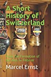 A Short History of Switzerland: From the Formation of the Alps to Federer