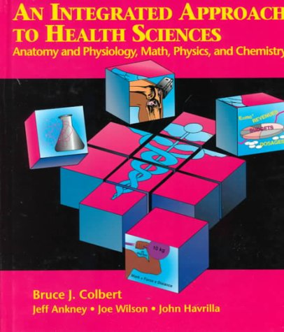 An Integrated Approach to Health Sciences: Anatomy & Physiology, Math, Physics, & Chemistry