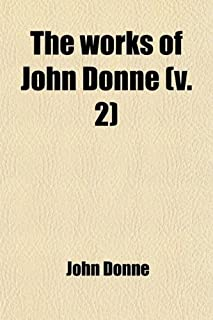 The Works of John Donne (Volume 2); With a Memoir of His Life