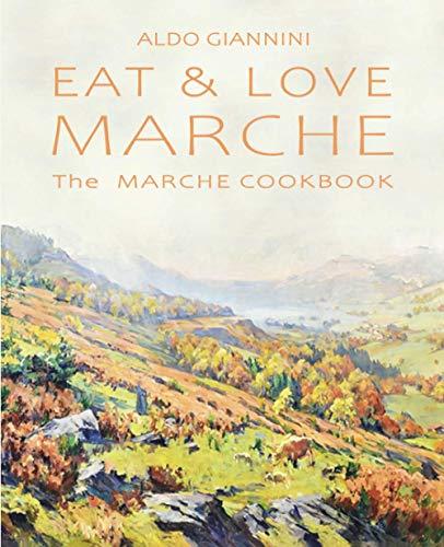 EAT & LOVE MARCHE: The MARCHE COOKBOOK