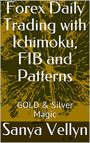 Forex Daily Trading with Ichimoku, FIB and Patterns: GOLD & Silver Magic (English Edition)