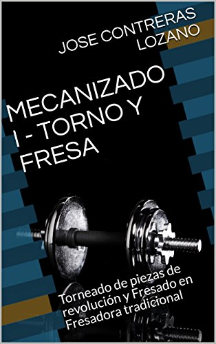 MECANIZADO I - TORNO Y FRESA: Torneado de piezas de revolución y Fresado en Fresadora tradicional