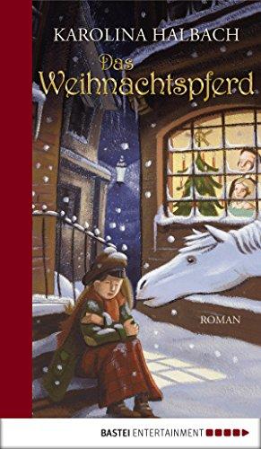 Das Weihnachtspferd: Roman