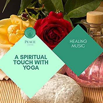 A Spiritual Touch With Yoga - Healing Music