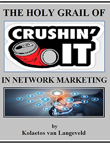 The Holy Grail of Crushing It in Network Marketing (English Edition)