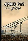 J'peux pas j'ai pêche: Cahier de notes pour passionné de pêche - nature et tradition, journal ligné original et drôle - nature campagne pêcheur| 100 pages au format 7*10 pouces