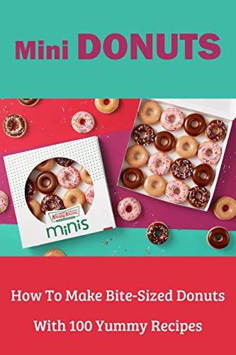 Mini Donuts: How To Make Bite-Sized Donuts With 100 Yummy Recipes: Mini Ring Doughnut Recipe (English Edition)
