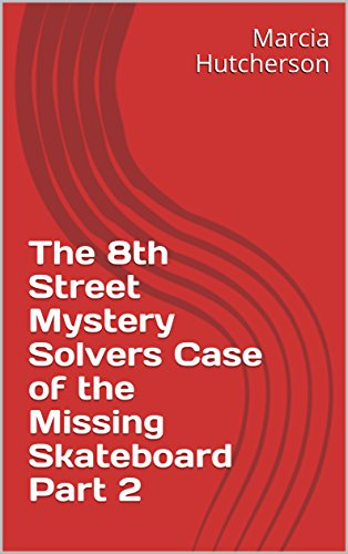 The 8th Street Mystery Solvers Case of the Missing Skateboard Part 2 (English Edition)
