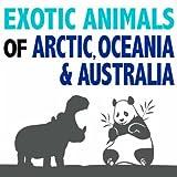 Exotic Animals of Arctic, Oceania and Australia