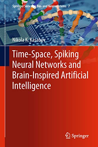 Time-Space, Spiking Neural Networks and Brain-Inspired Artificial Intelligence (Springer Series on Bio- and Neurosystems Book 7) (English Edition)