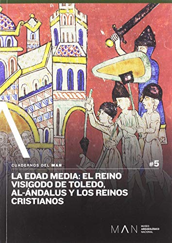 La Edad Media: El reino visigodo de Toledo, Al-Ándalus y los reinos cristianos: 5 (Cuadernos del Man)