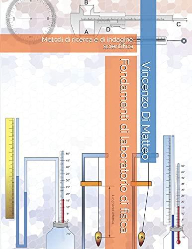 Fondamenti di laboratorio di fisica: Metodi di ricerca e di indagine scientifica