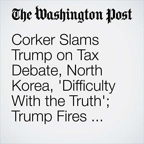 Corker Slams Trump on Tax Debate, North Korea, 'Difficulty With the Truth'; Trump Fires Back With Insult copertina
