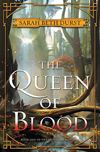 The Queen of Blood: Book One of The Queens of Renthia by [Sarah Beth Durst]