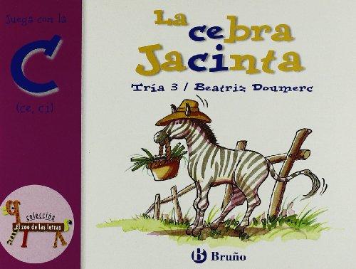La cebra Jacinta: Juega con la c (ce, ci) (Castellano - A PARTIR DE 3 AÑOS - LIBROS DIDÁCTICOS - El zoo de las letras)