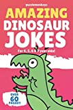 Amazing Dinosaur Jokes for 4, 5, 6 & 7 year olds!: The funniest jokes this side of the jurassic! (Amazing Jokes)