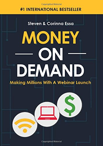 Download Money on Demand: Making Millions with a Webinar Launch (02 for Unrestricted Sale with Non-Exclusive Rights in the Sp) 161339828X