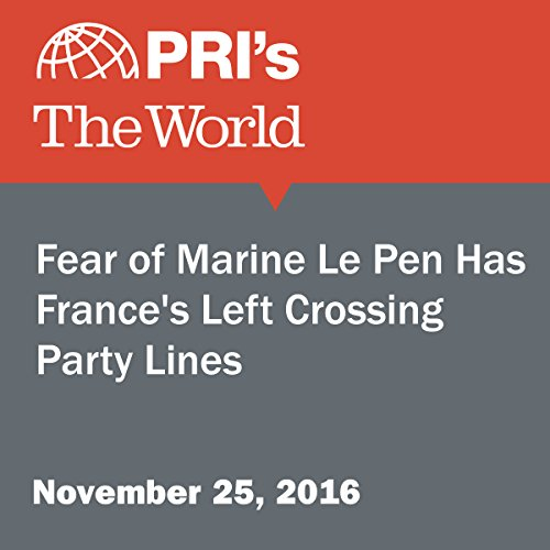 Fear of Marine Le Pen Has France's Left Crossing Party Lines audiobook cover art
