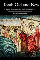 Torah Old and New: Exegesis, Intertextuality, and Hermeneutics