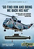"""Go Find Him and Bring Me Back His Hat"": The Royal Navy s Anti-Submarine campaign in the Falklands/Malvinas War (Latin America@War)"