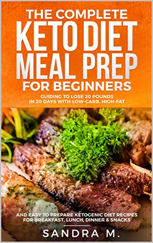The Complete Keto Diet Meal Prep For Beginners Guiding To Lose 20 Pounds In 20 Days
