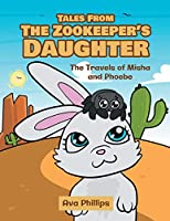 Tales from the Zookeeper's Daughter: The Travels of Misha and Phoebe