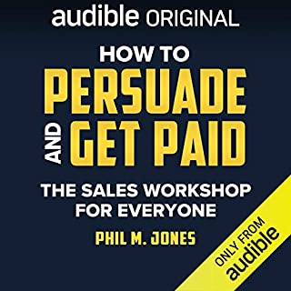 How to Persuade and Get Paid     The Sales Workshop for Everyone              Written by:                                                                                                                                 Phil M. Jones                               Narrated by:                                                                                                                                 Phil M. Jones                      Length: 4 hrs and 39 mins     22 ratings     Overall 4.6