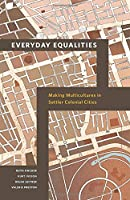 Everyday Equalities: Making Multicultures in Settler Colonial Cities