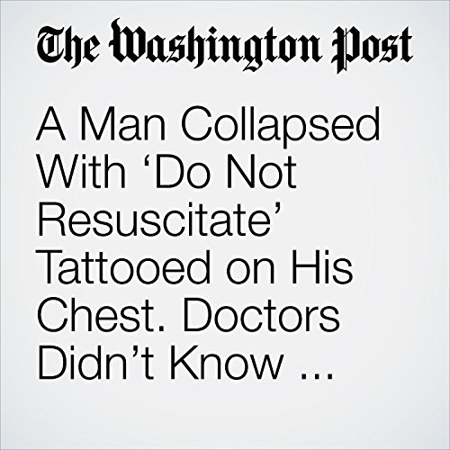 A Man Collapsed With 'Do Not Resuscitate' Tattooed on His Chest. Doctors Didn't Know What to Do. copertina
