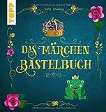 Das Märchen-Bastelbuch: Zauberhafte Bastelideen und beliebte Märchen zum Vorlesen