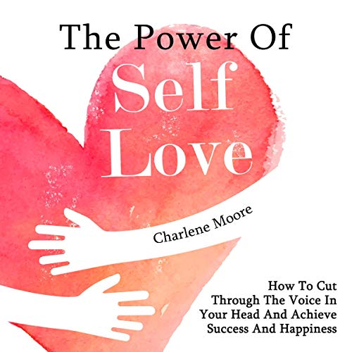 The Power of Self-Love: How to Cut Through the Voice in Your Head and Achieve Success and Happiness  By  cover art