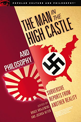 Man in the High Castle and Philosophy: Subversive Reports from Another Reality (Popular Culture and Philosophy, 111)