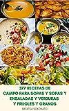 377 Recetas De Campo Para Sopas Y Sopas Y Ensaladas Y Verduras Y Frijoles Y Granos : Comidas Caseras Fáciles Y Deliciosas – Libro De Cocina Para Recetas De Campo