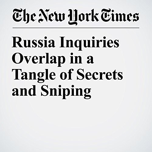 Russia Inquiries Overlap in a Tangle of Secrets and Sniping copertina