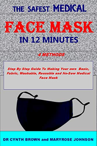 DIY HOMEMADE MEDICAL FACE MASK: (With Illustrations) Step by Step Easy Guide to making safest medical face mask that can filter out infectious diseases ... virus and stay safe (English Edition)