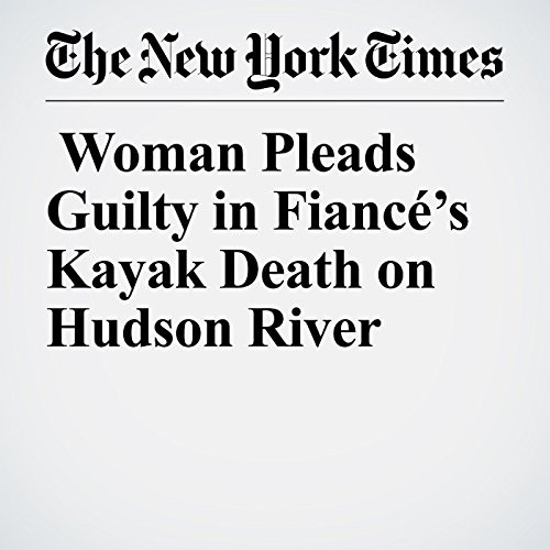 Woman Pleads Guilty in Fiancé's Kayak Death on Hudson River copertina