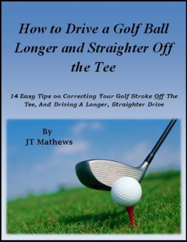 How to Drive a Golf Ball Longer and Straighter Off the Tee-
