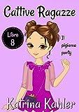 Cattive Ragazze: Libro 8: Il pigiama party (Italian Edition)
