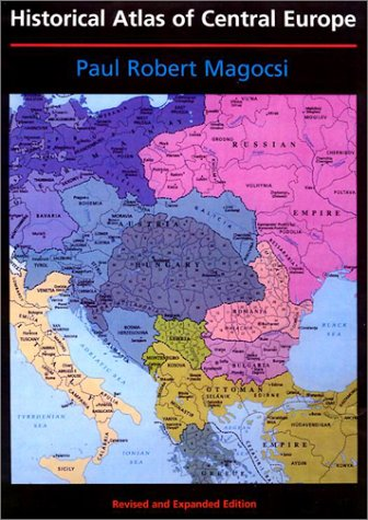 Historical Atlas of Central Europe: Revised and Expanded Edition (A History of East Central Europe (HECE))