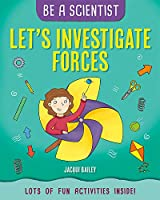 Let's Investigate Forces (Be a Scientist)