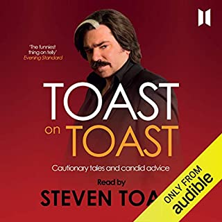 Toast on Toast     Cautionary tales and candid advice              By:                                                                                                                                 Steven Toast                               Narrated by:                                                                                                                                 Matt Berry - as Steven Toast                      Length: 3 hrs and 50 mins     1,243 ratings     Overall 4.4