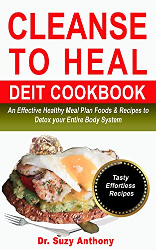 CLEANSE TO HEAL DIET COOKBOOK: An Effective Healthy Meal Plan Foods & Recipes to Detox your Entire Body System (English Edition)