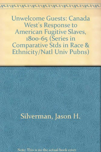Unwelcome Guests: Canada West's Response to American Fugitive Slaves, 1800-1865 (Series in Comparative Stds in Race & Et
